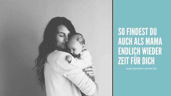 So findest du auch als Mama endlich ein bisschen Zeit für dich